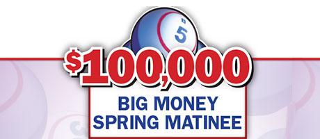 Big Money Spring Matinee