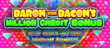 Baron von Bacon's Million Credit Bonus